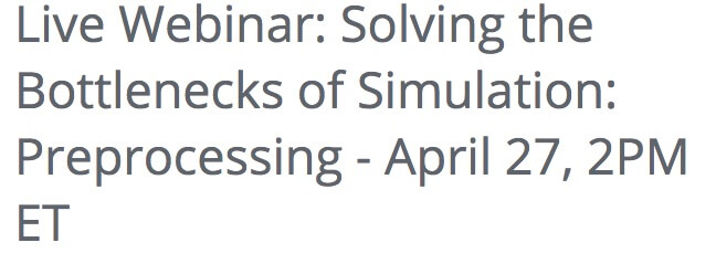 simulation preprocessing bottlenecks webinar