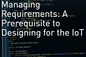 Managing Requirements: A Prerequisite to Designing for the IoT (Webcast)