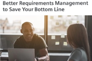 Better Requirements Management to Save Your Bottom Line (Webcast)